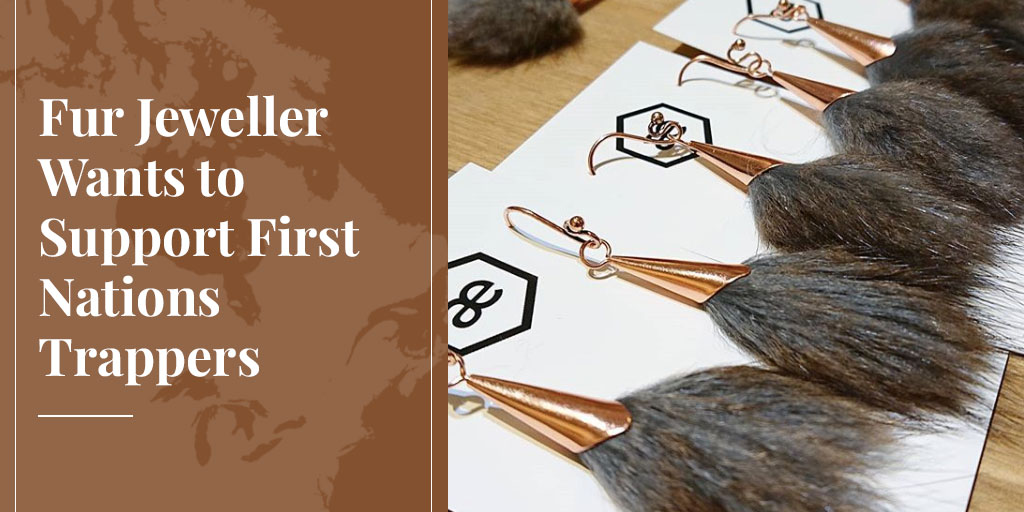 Truth About Fur Blog Highlight: Fur Jeweller Wants to Support First Nations Trappers