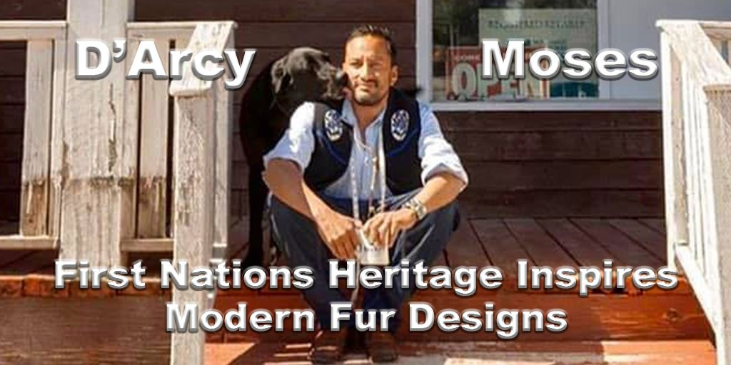 Truth About Fur blog Highlight – D'Arcy Moses: First Nations Heritage Inspires Modern Fur Designs