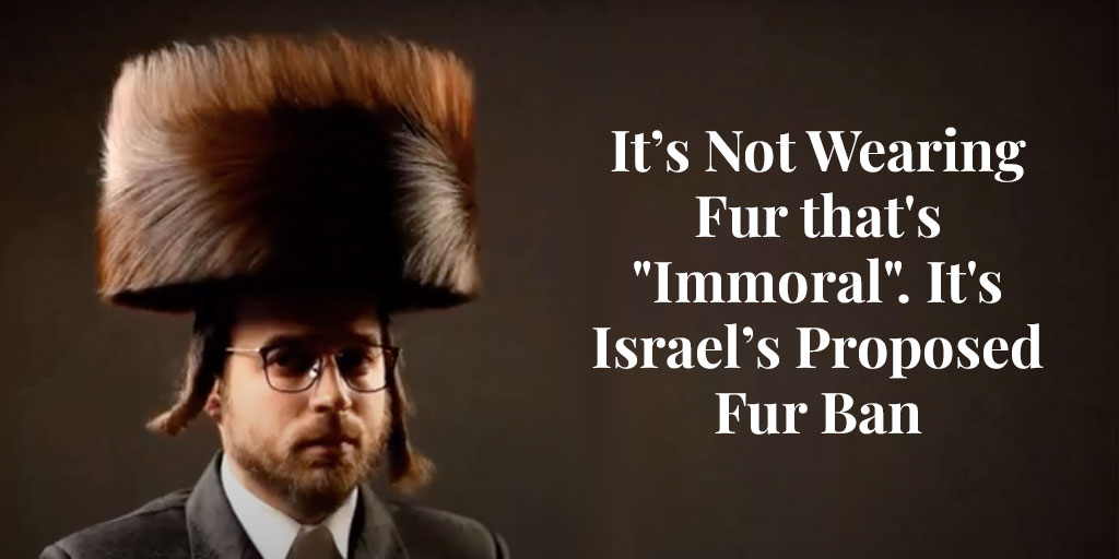 """Truth About Fur blog Highlight – It's Not Wearing Fur that's """"Immoral"""". It's Israel's Proposed Fur Ban"""