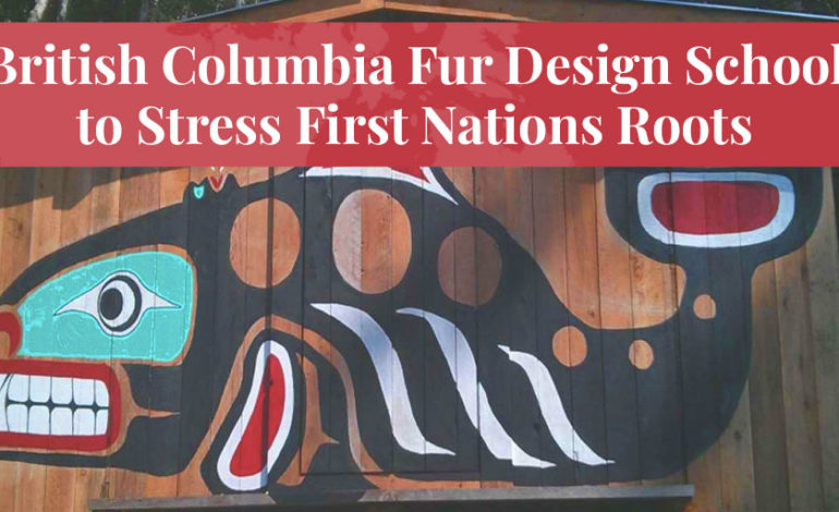 Truth About Fur Blog Highlight - British Columbia Fur Design School to Stress First Nations Roots