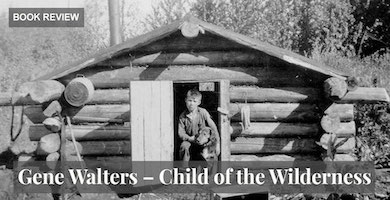 Truth About Fur: Gene Walters – Child of the Wilderness